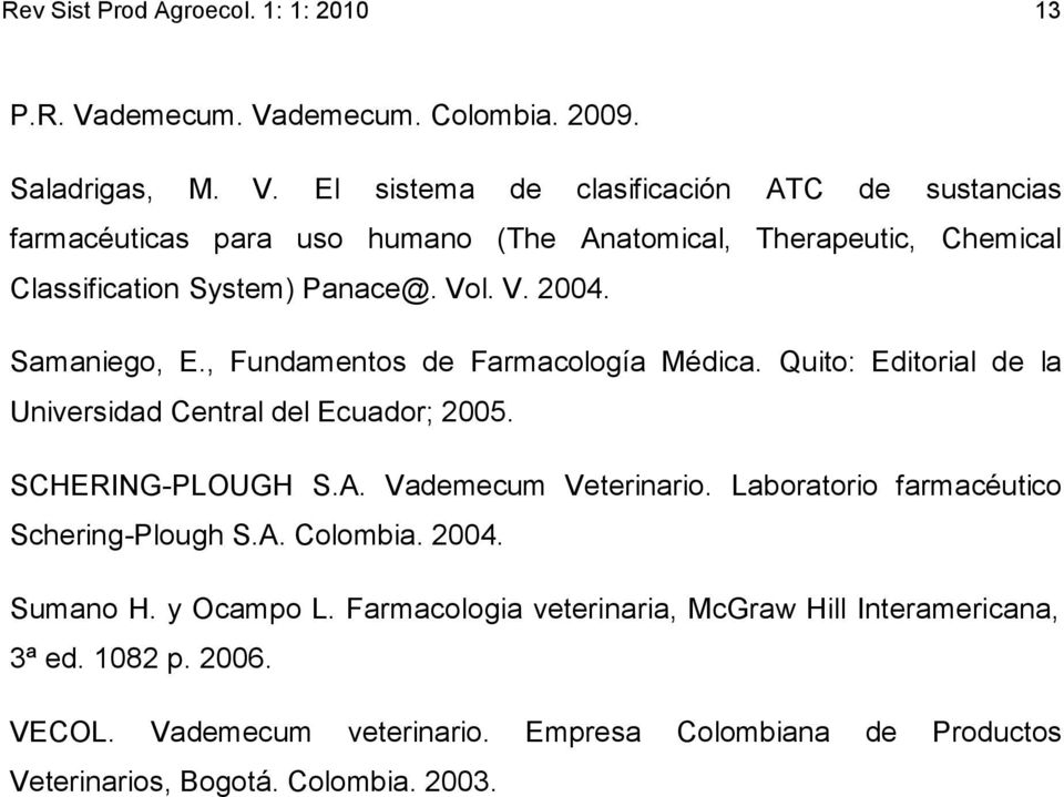Vol. V. 2004. Samaniego, E., Fundamentos de Farmacología Médica. Quito: Editorial de la Universidad Central del Ecuador; 2005. SCHERING-PLOUGH S.A.