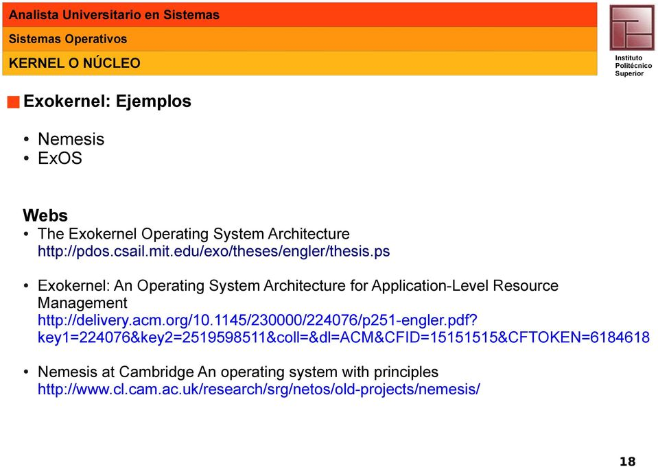 ps Exokernel: An Operating System Architecture for Application-Level Resource Management http://delivery.acm.org/10.