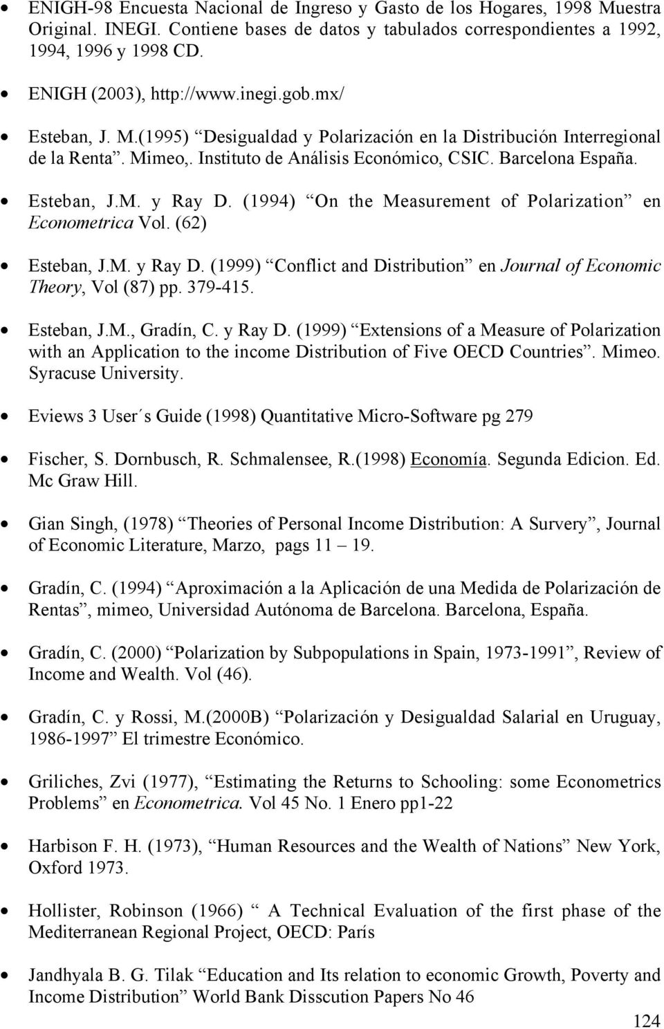 (1994) On the Measurement of Polarization en Econometrica Vol. (62) Esteban, J.M. y Ray D. (1999) Conflict and Distribution en Journal of Economic Theory, Vol (87) pp. 379-415. Esteban, J.M., Gradín, C.