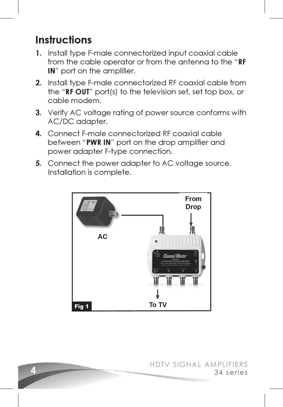 Verify AC voltage rating of power source conforms with AC/DC adapter. 4.