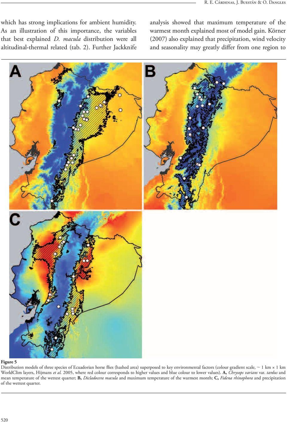 Körner (2007) also explained that precipitation, wind velocity and seasonality may greatly differ from one region to Figure 5 Distribution models of three species of Ecuadorian horse flies (hashed