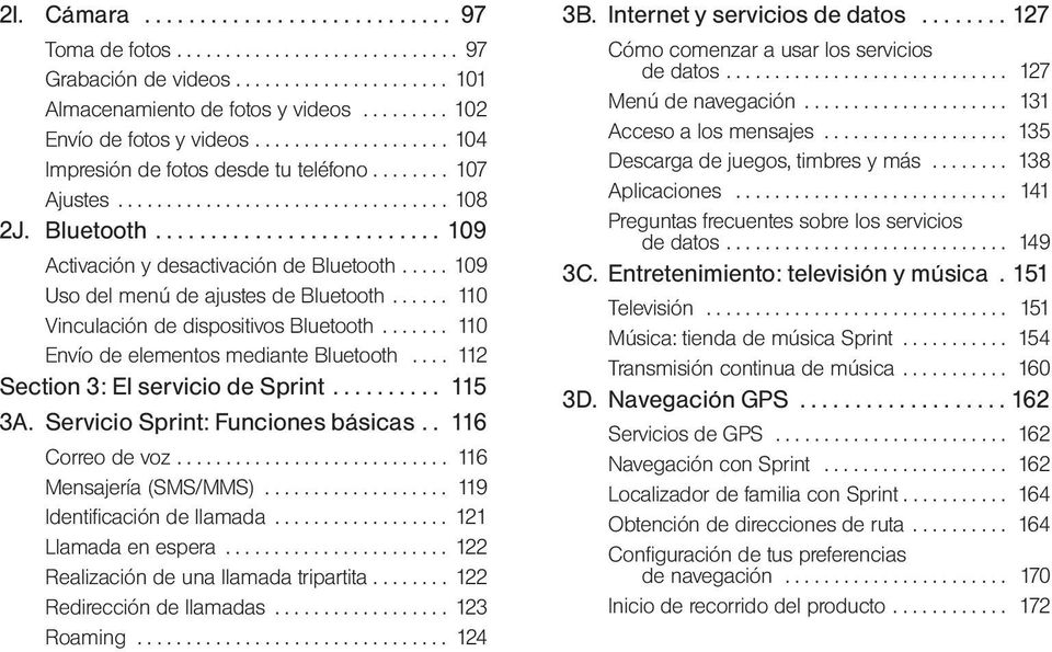 .... 109 Uso del menú de ajustes de Bluetooth...... 110 Vinculación de dispositivos Bluetooth....... 110 Envío de elementos mediante Bluetooth.... 112 Section 3: El servicio de Sprint.......... 115 3A.