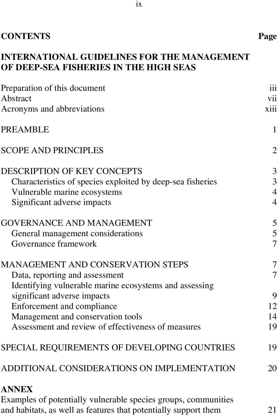 General management considerations 5 Governance framework 7 MANAGEMENT AND CONSERVATION STEPS 7 Data, reporting and assessment 7 Identifying vulnerable marine ecosystems and assessing significant