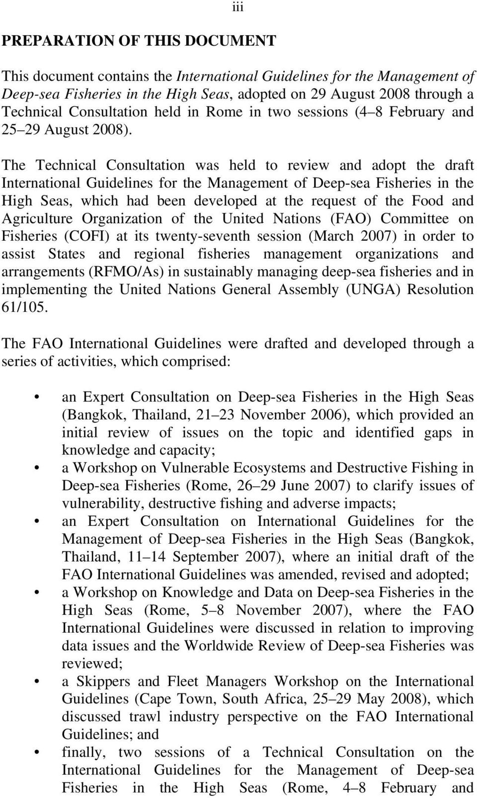 The Technical Consultation was held to review and adopt the draft International Guidelines for the Management of Deep-sea Fisheries in the High Seas, which had been developed at the request of the