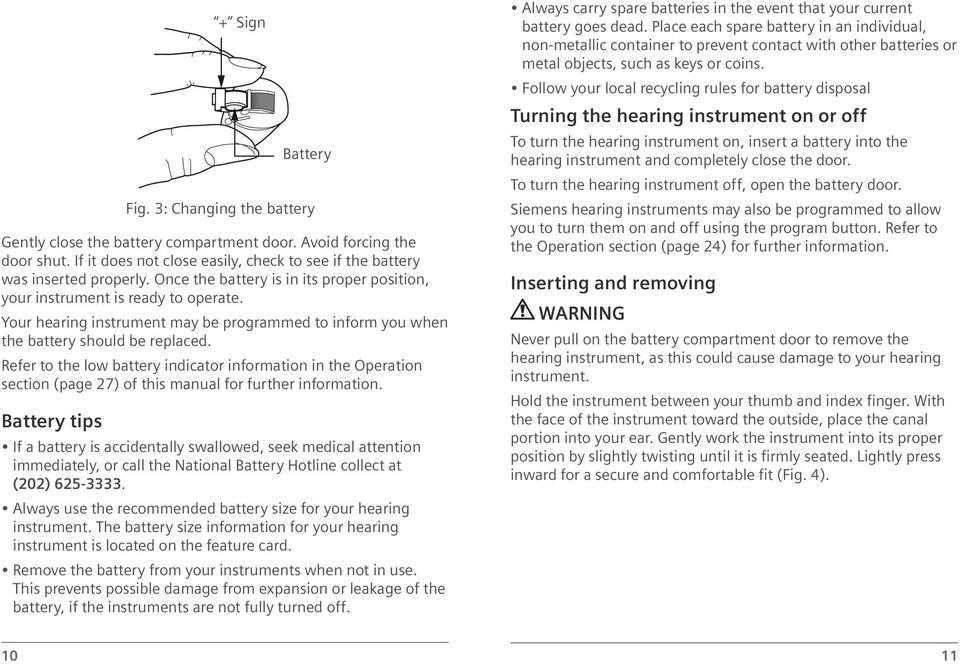 Refer to the low battery indicator information in the Operation section (page 27) of this manual for further information.