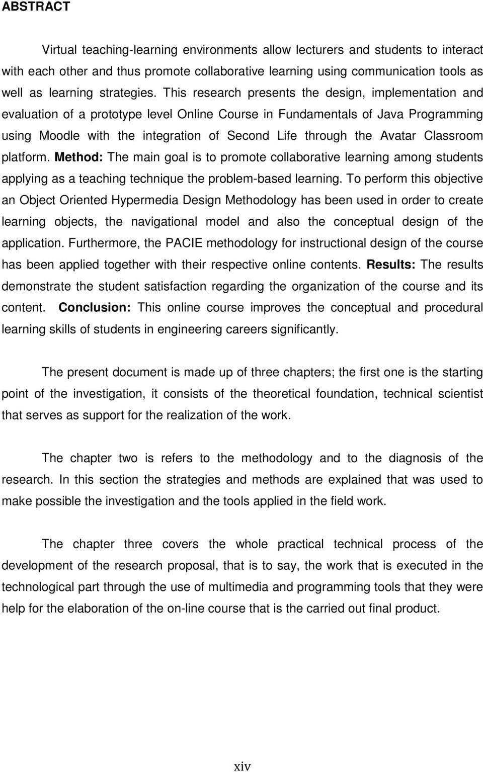 This research presents the design, implementation and evaluation of a prototype level Online Course in Fundamentals of Java Programming using Moodle with the integration of Second Life through the