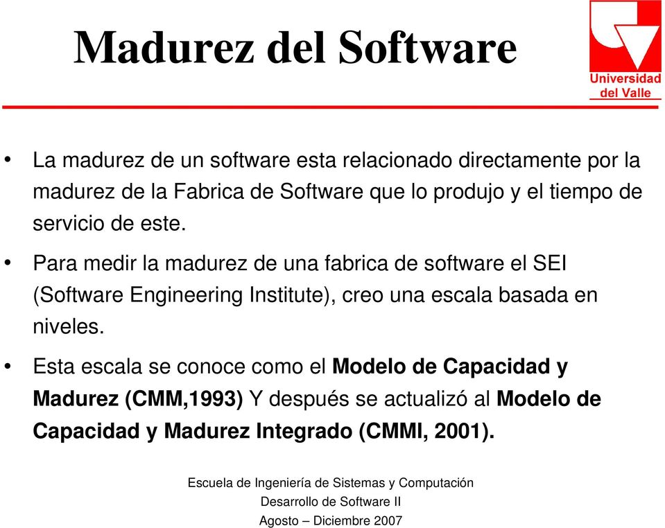 Para medir la madurez de una fabrica de software el SEI (Software Engineering Institute), creo una escala