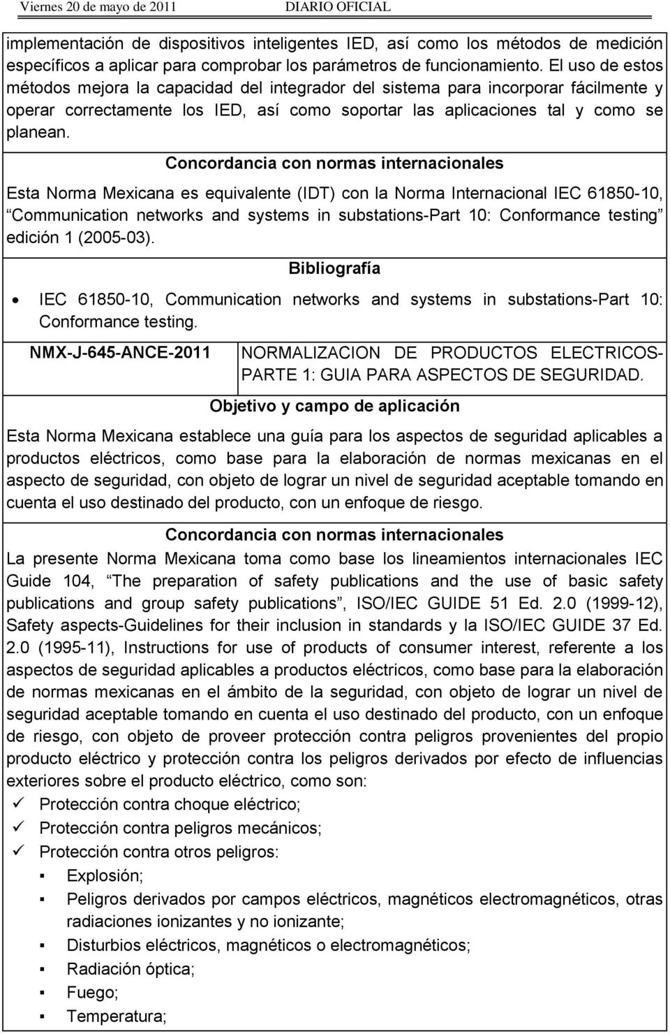 Esta Norma Mexicana es equivalente (IDT) con la Norma Internacional IEC 61850-10, Communication networks and systems in substations-part 10: Conformance testing edición 1 (2005-03).