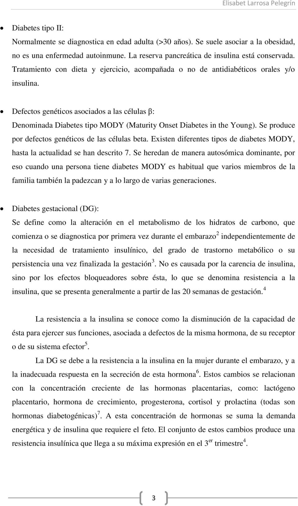 Defectos genéticos asociados a las células β: Denominada Diabetes tipo MODY (Maturity Onset Diabetes in the Young). Se produce por defectos genéticos de las células beta.