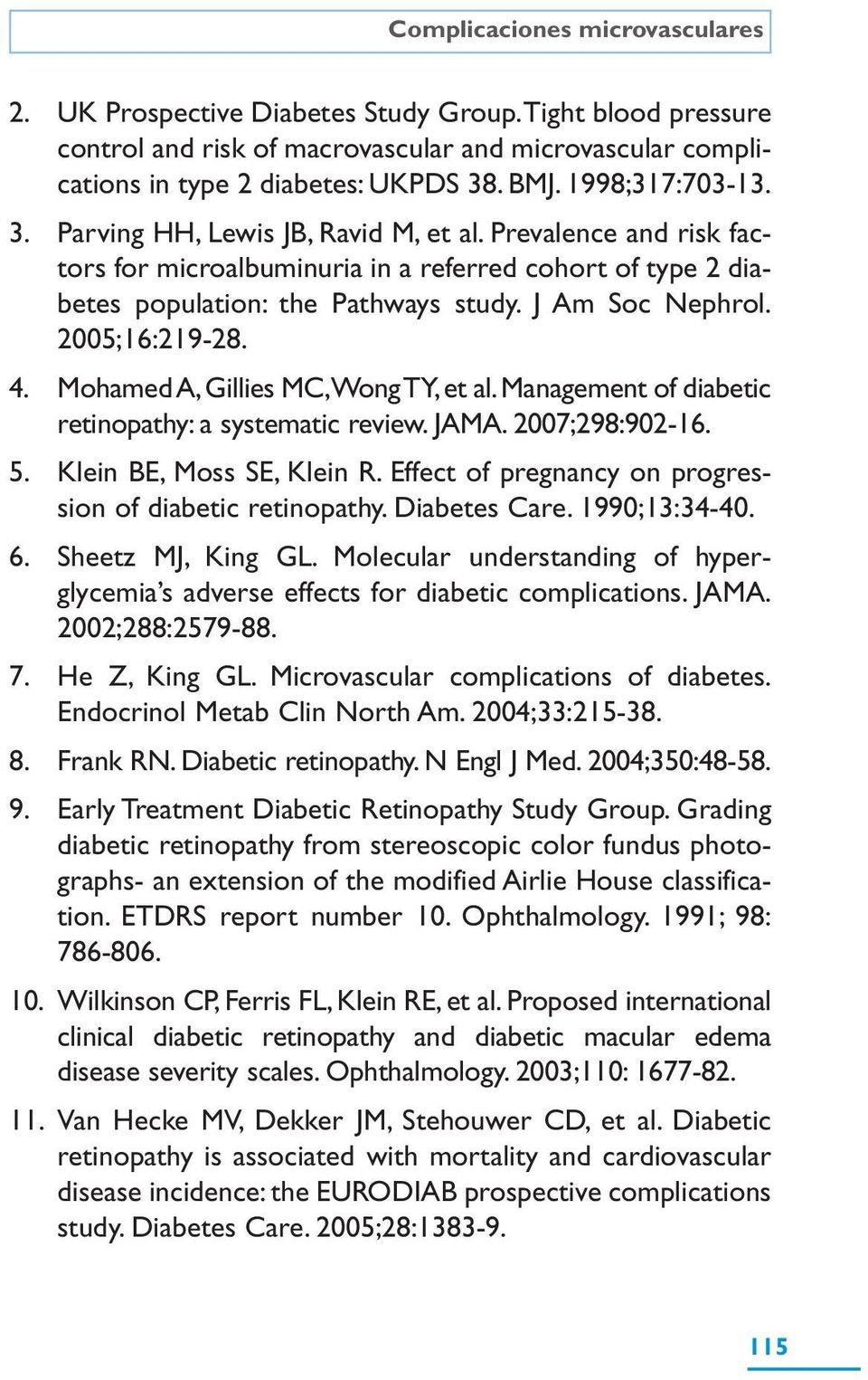 2005;16:219-28. 4. Mohamed A, Gillies MC,Wong TY, et al. Management of diabetic retinopathy: a systematic review. JAMA. 2007;298:902-16. 5. Klein BE, Moss SE, Klein R.
