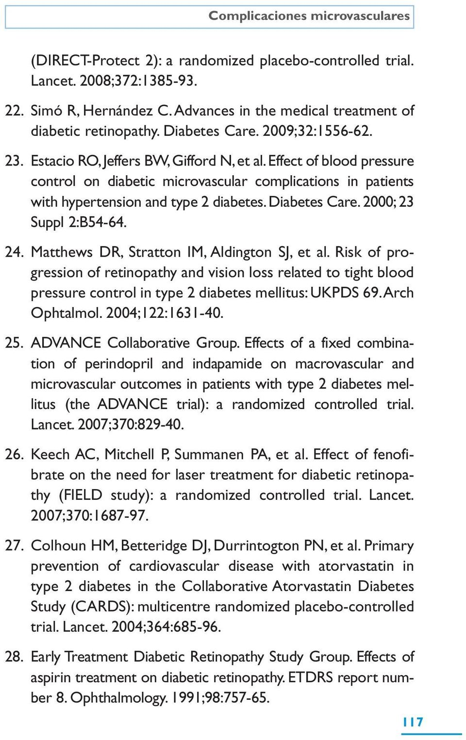 Effect of blood pressure control on diabetic microvascular complications in patients with hypertension and type 2 diabetes. Diabetes Care. 2000; 23 Suppl 2:B54-64. 24.