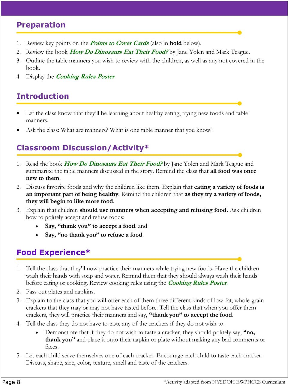 Introduction Let the class know that they ll be learning about healthy eating, trying new foods and table manners. Ask the class: What are manners? What is one table manner that you know?