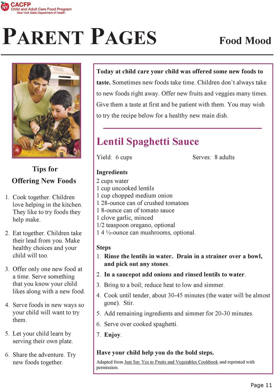 Lentil Spaghetti Sauce Tips for Offering New Foods 1. Cook together. Children love helping in the kitchen. They like to try foods they help make. 2. Eat together. Children take their lead from you.