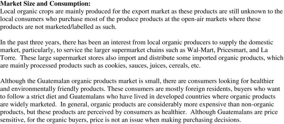 In the past three years, there has been an interest from local organic producers to supply the domestic market, particularly, to service the larger supermarket chains such as Wal-Mart, Pricesmart,