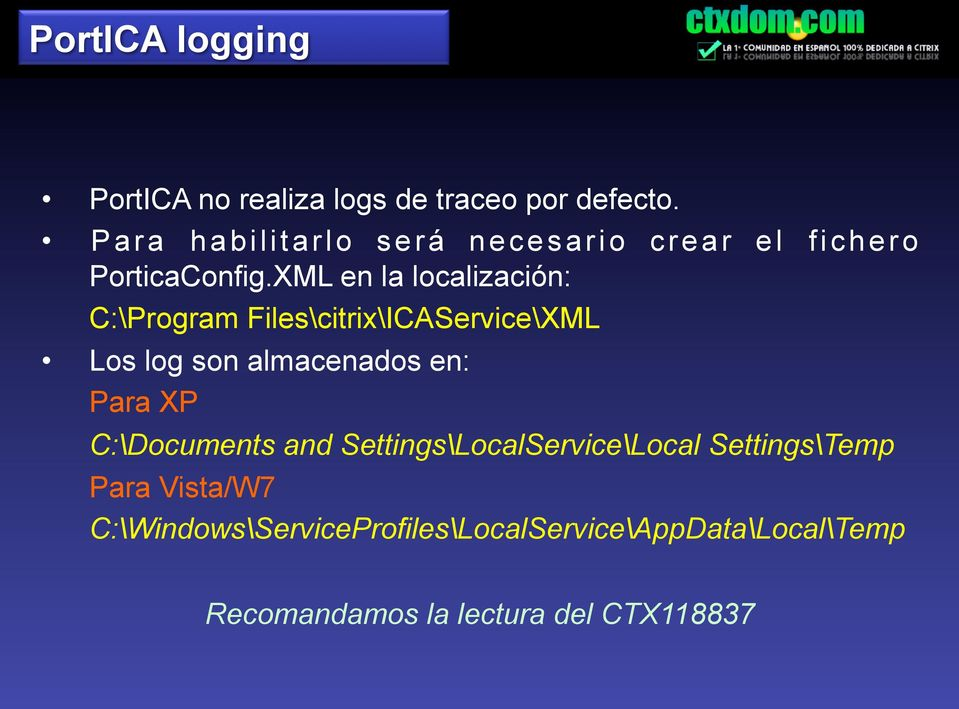 XML en la localización: C:\Program Files\citrix\ICAService\XML Los log son almacenados en: Para XP
