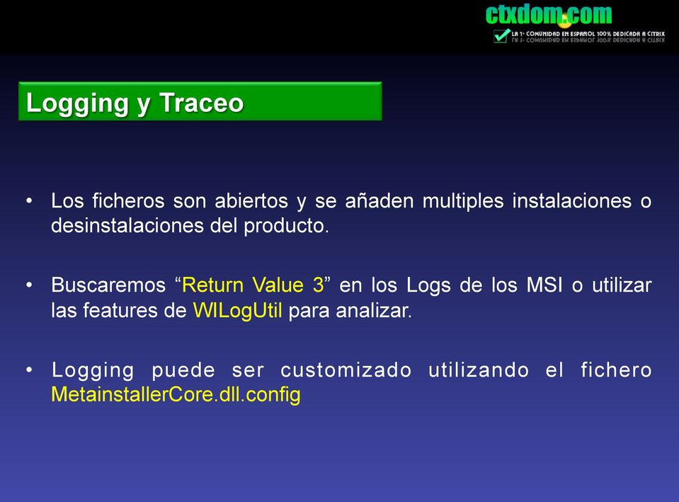 Buscaremos Return Value 3 en los Logs de los MSI o utilizar las features