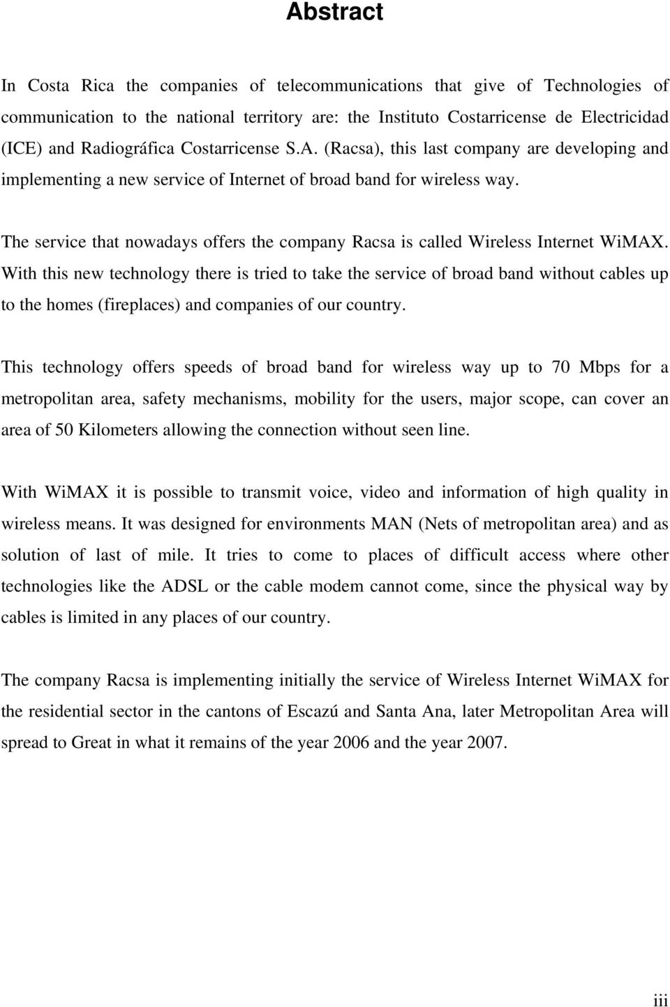 The service that nowadays offers the company Racsa is called Wireless Internet WiMAX.