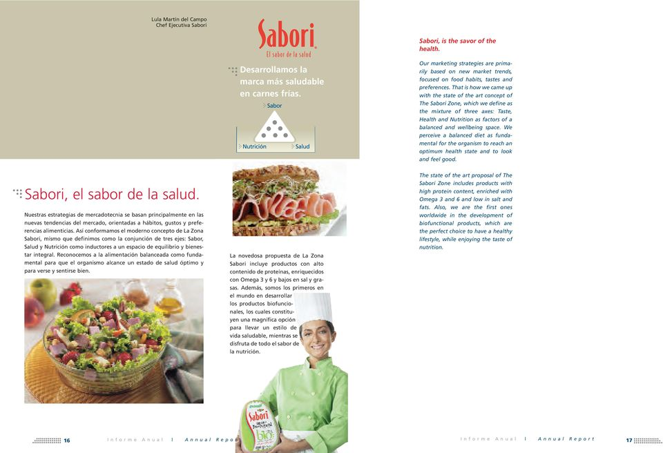 That is how we came up with the state of the art concept of The Sabori Zone, which we define as the mixture of three axes: Taste, Health and Nutrition as factors of a balanced and wellbeing space.