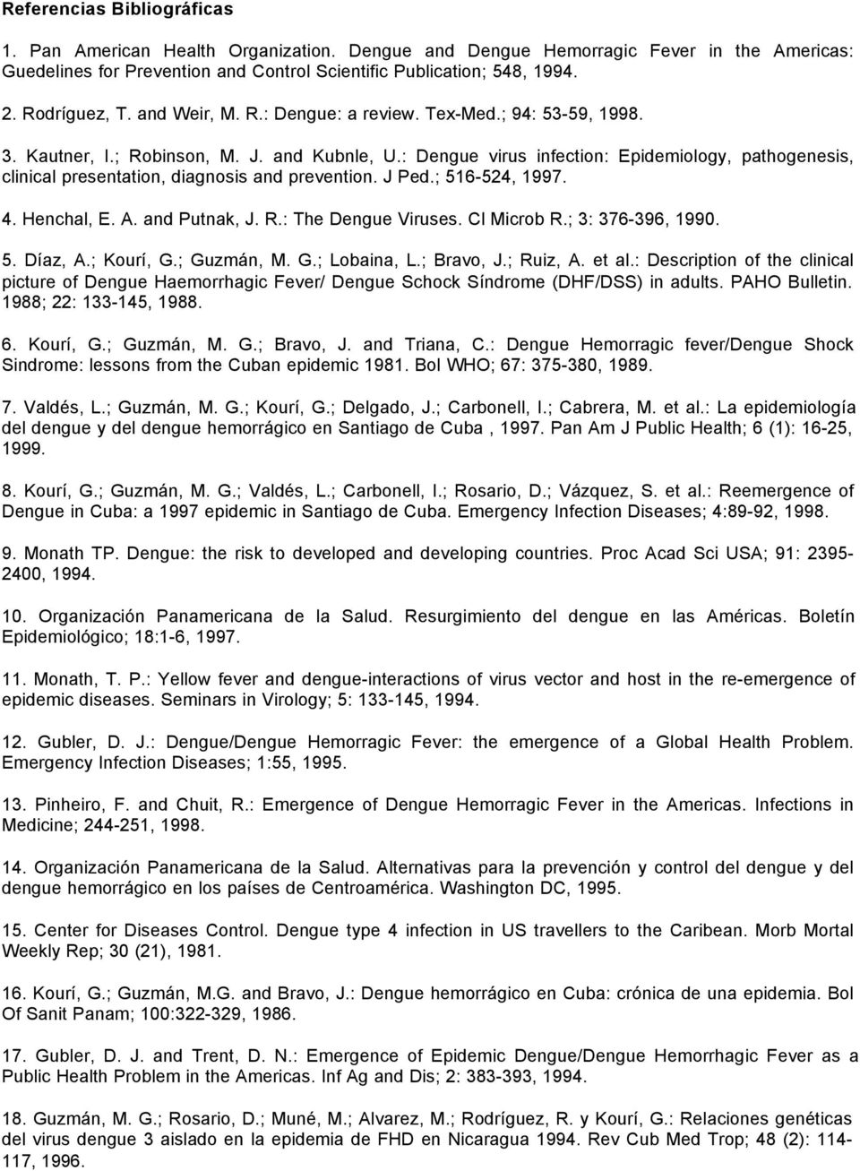 : Dengue virus infection: Epidemiology, pathogenesis, clinical presentation, diagnosis and prevention. J Ped.; 516-524, 1997. 4. Henchal, E. A. and Putnak, J. R.: The Dengue Viruses. Cl Microb R.
