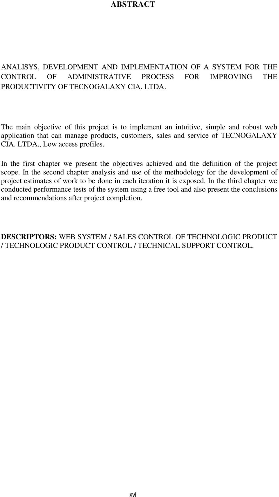 , Low access profiles. In the first chapter we present the objectives achieved and the definition of the project scope.