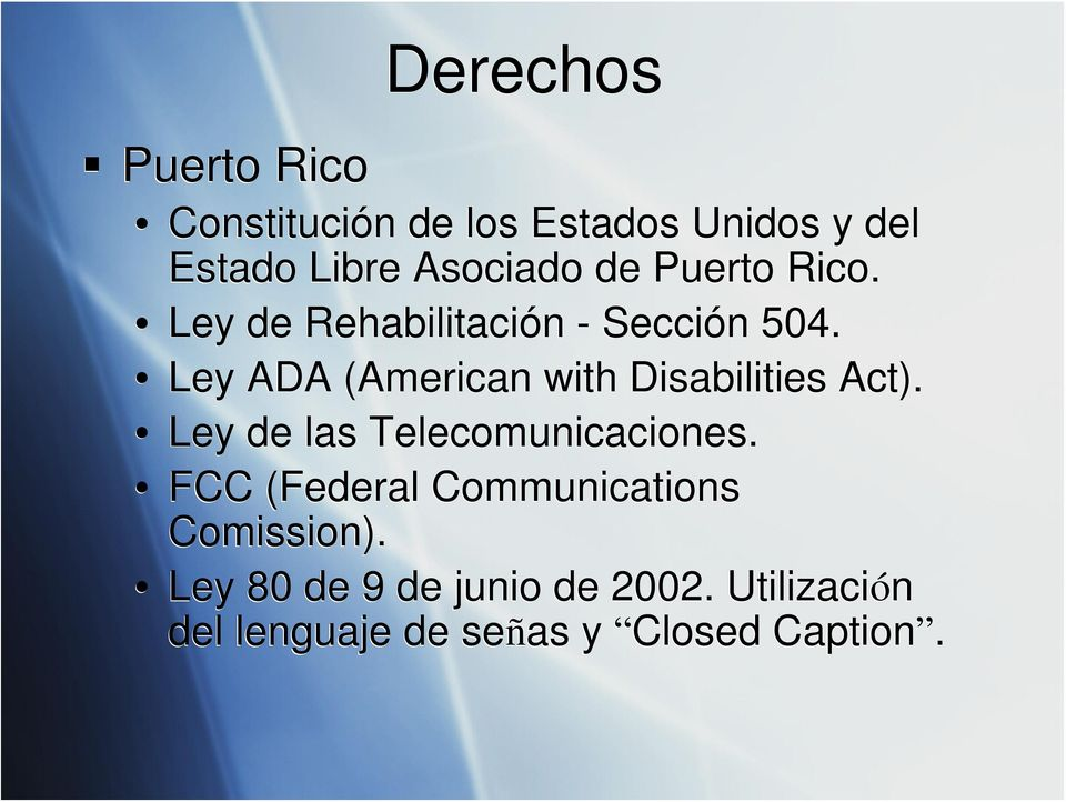 Ley ADA (American with Disabilities Act). Ley de las Telecomunicaciones.