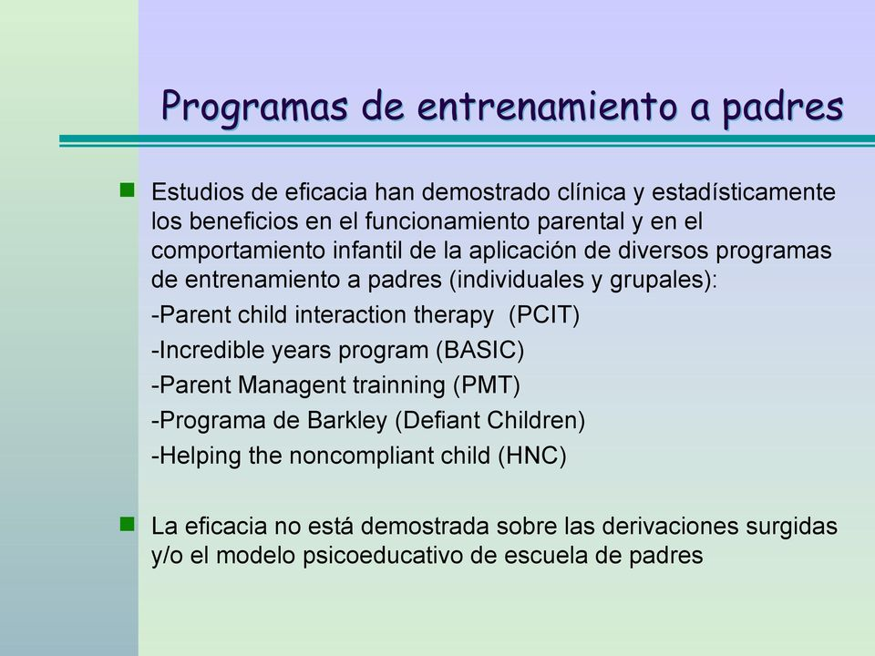 child interaction therapy (PCIT) -Incredible years program (BASIC) -Parent Managent trainning (PMT) -Programa de Barkley (Defiant Children)