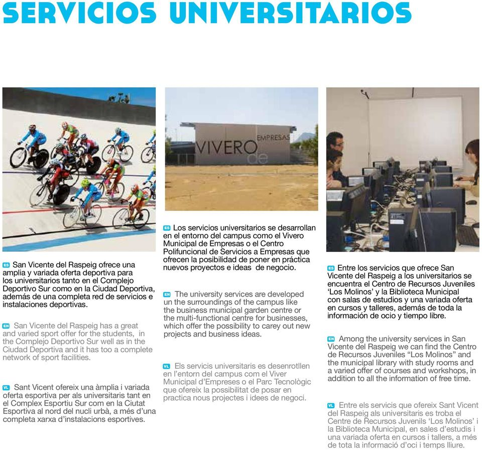EN has a great and varied sport offer for the students, in the Complejo Deportivo Sur well as in the Ciudad Deportiva and it has too a complete network of sport facilities.