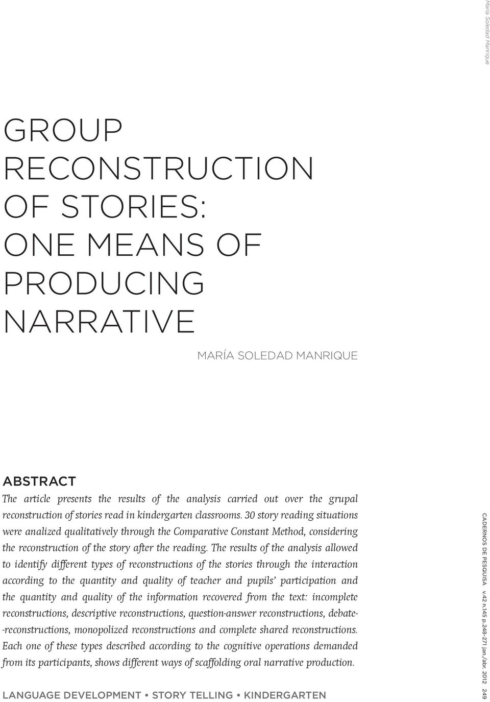 30 story reading situations were analized qualitatively through the Comparative Constant Method, considering the reconstruction of the story after the reading.