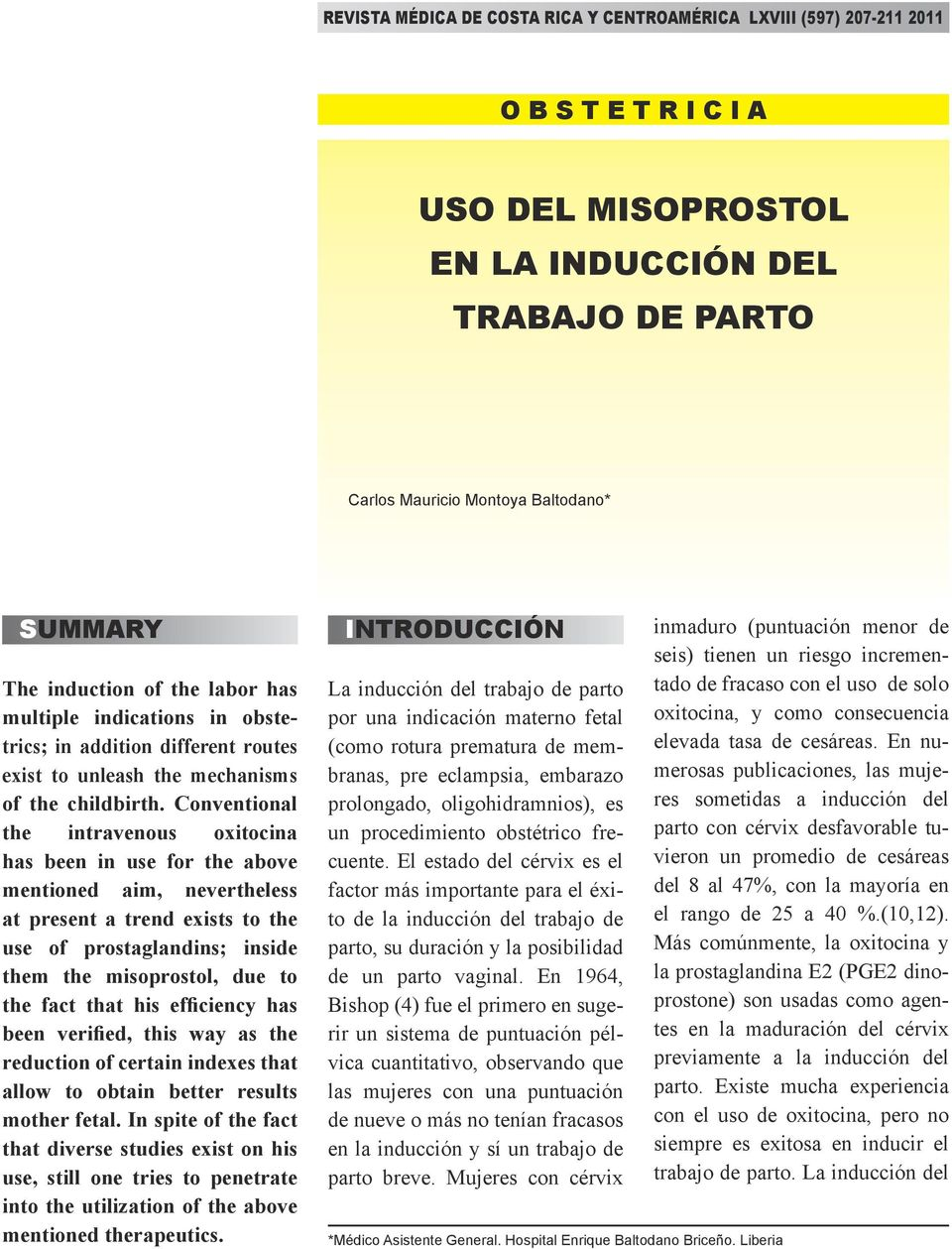 Conventional the intravenous oxitocina has been in use for the above mentioned aim, nevertheless at present a trend exists to the use of prostaglandins; inside them the misoprostol, due to the fact