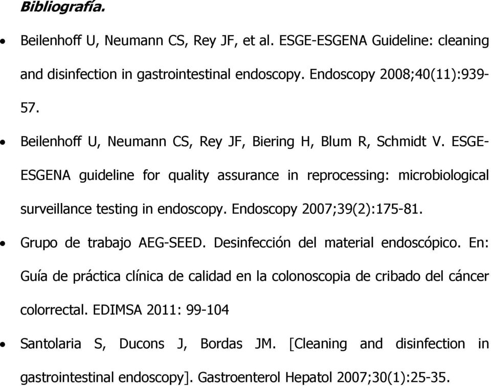 ESGE- ESGENA guideline for quality assurance in reprocessing: microbiological surveillance testing in endoscopy. Endoscopy 2007;39(2):175-81. Grupo de trabajo AEG-SEED.