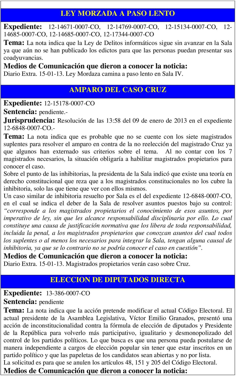 AMPARO DEL CASO CRUZ Expediente: 12-15178-0007-CO.- Jurisprudencia: Resolución de las 13:58 del 09 de enero de 2013 en el expediente 12-6848-0007-CO.