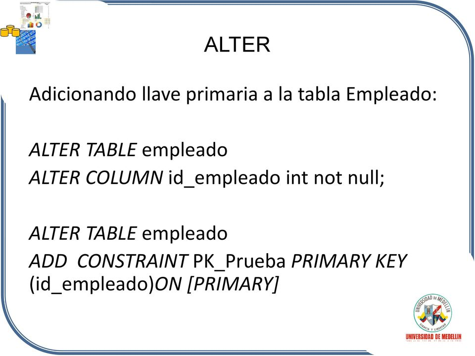 id_empleado int not null; ALTER TABLE empleado