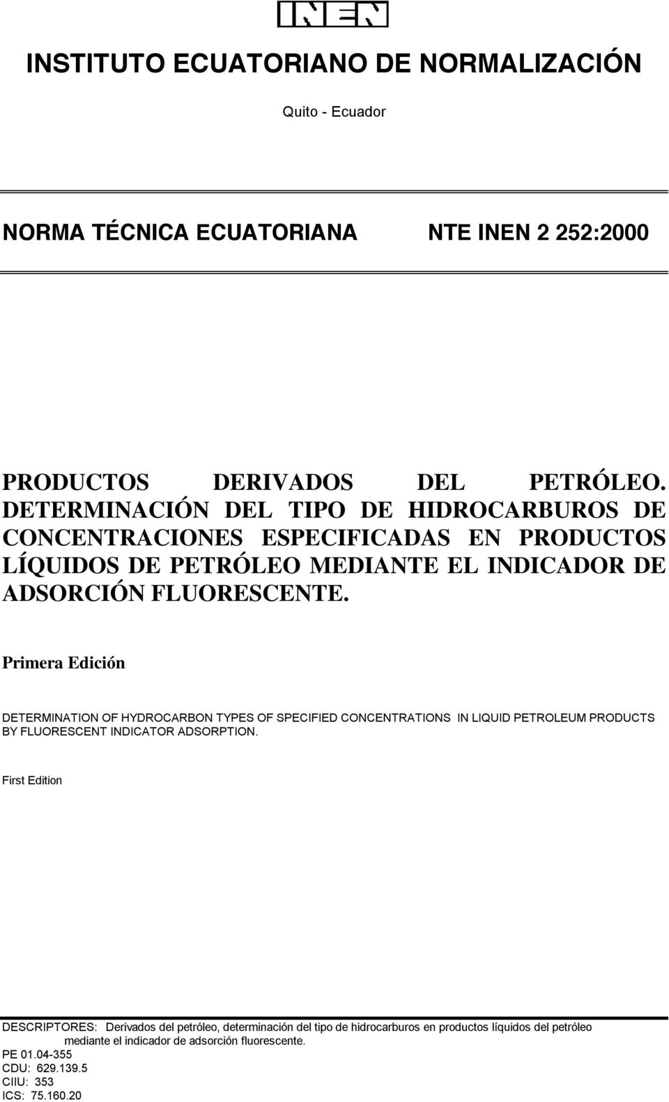 Primera Edición DETERMINATION OF HYDROCARBON TYPES OF SPECIFIED CONCENTRATIONS IN LIQUID PETROLEUM PRODUCTS BY FLUORESCENT INDICATOR ADSORPTION.