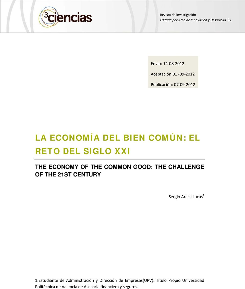 SIGLO XXI THE ECONOMY OF THE COMMON GOOD: THE CHALLENGE OF THE 21ST CENTURY Sergio Aracil Lucas 1 1.
