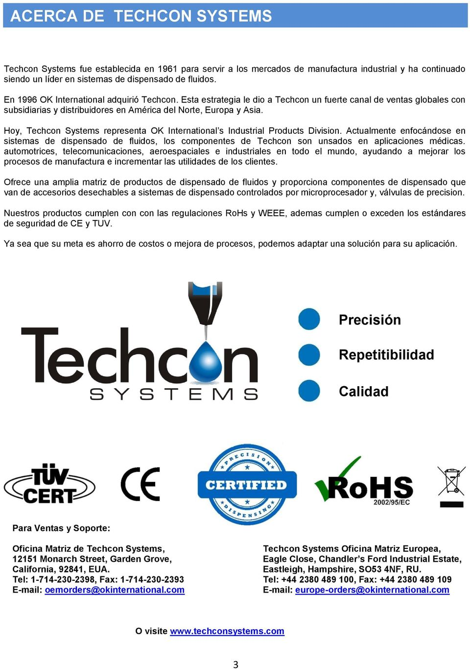 Hoy, Techcon Systems representa OK International s Industrial Products Division.