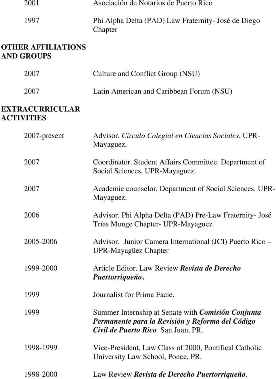UPR-Mayaguez. 2007 Academic counselor. Department of Social Sciences. UPR- Mayaguez. 2006 Advisor. Phi Alpha Delta (PAD) Pre-Law Fraternity- José Trías Monge Chapter- UPR-Mayaguez 2005-2006 Advisor.