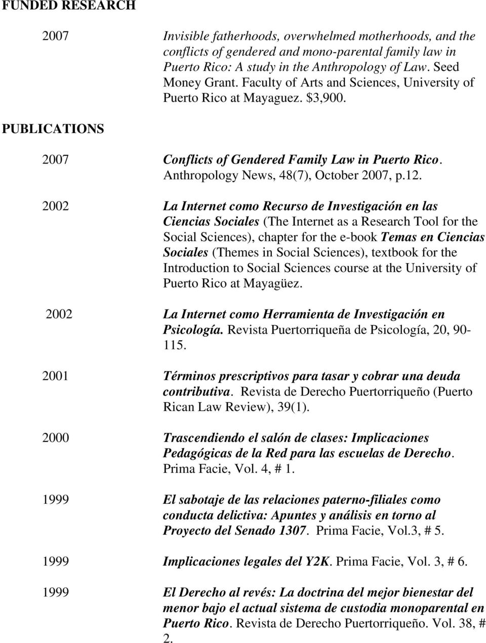 2002 La Internet como Recurso de Investigación en las Ciencias Sociales (The Internet as a Research Tool for the Social Sciences), chapter for the e-book Temas en Ciencias Sociales (Themes in Social