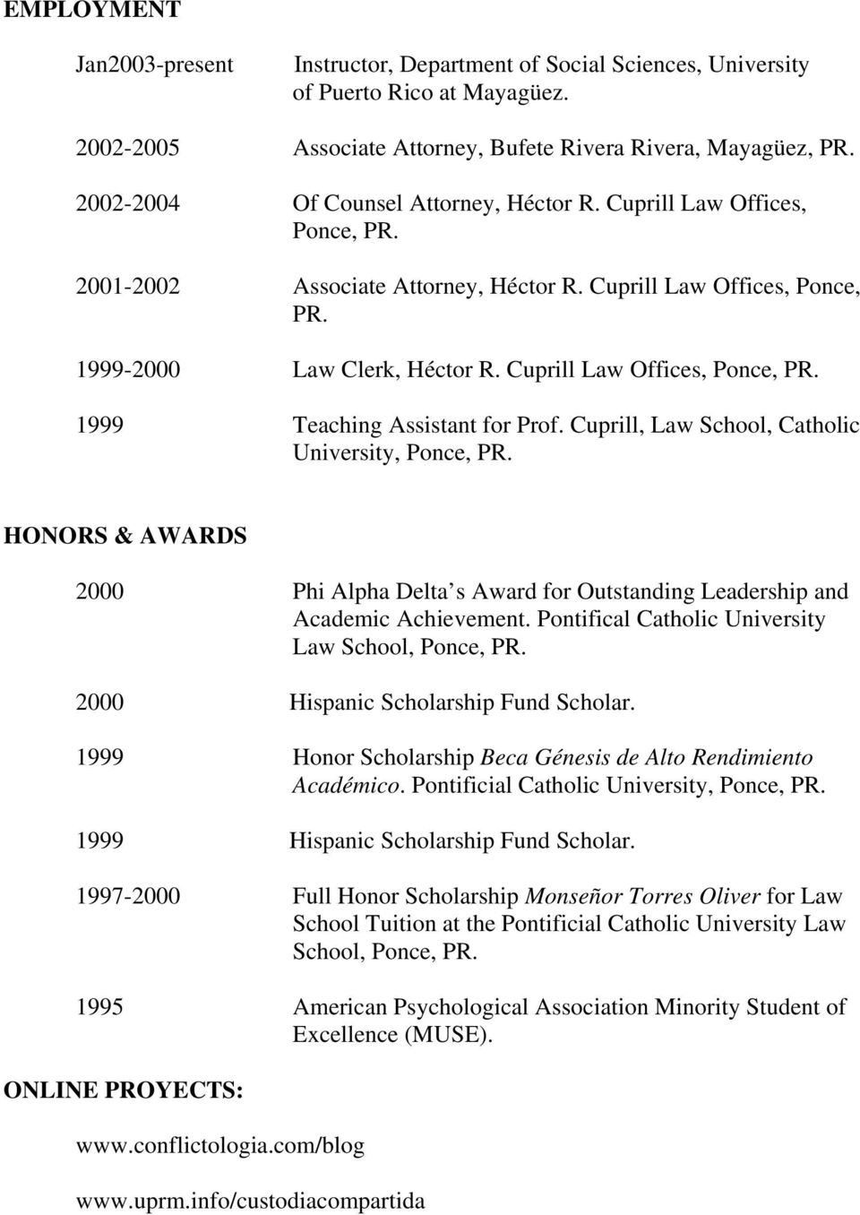 Cuprill Law Offices, Ponce, PR. 1999 Teaching Assistant for Prof. Cuprill, Law School, Catholic University, Ponce, PR.