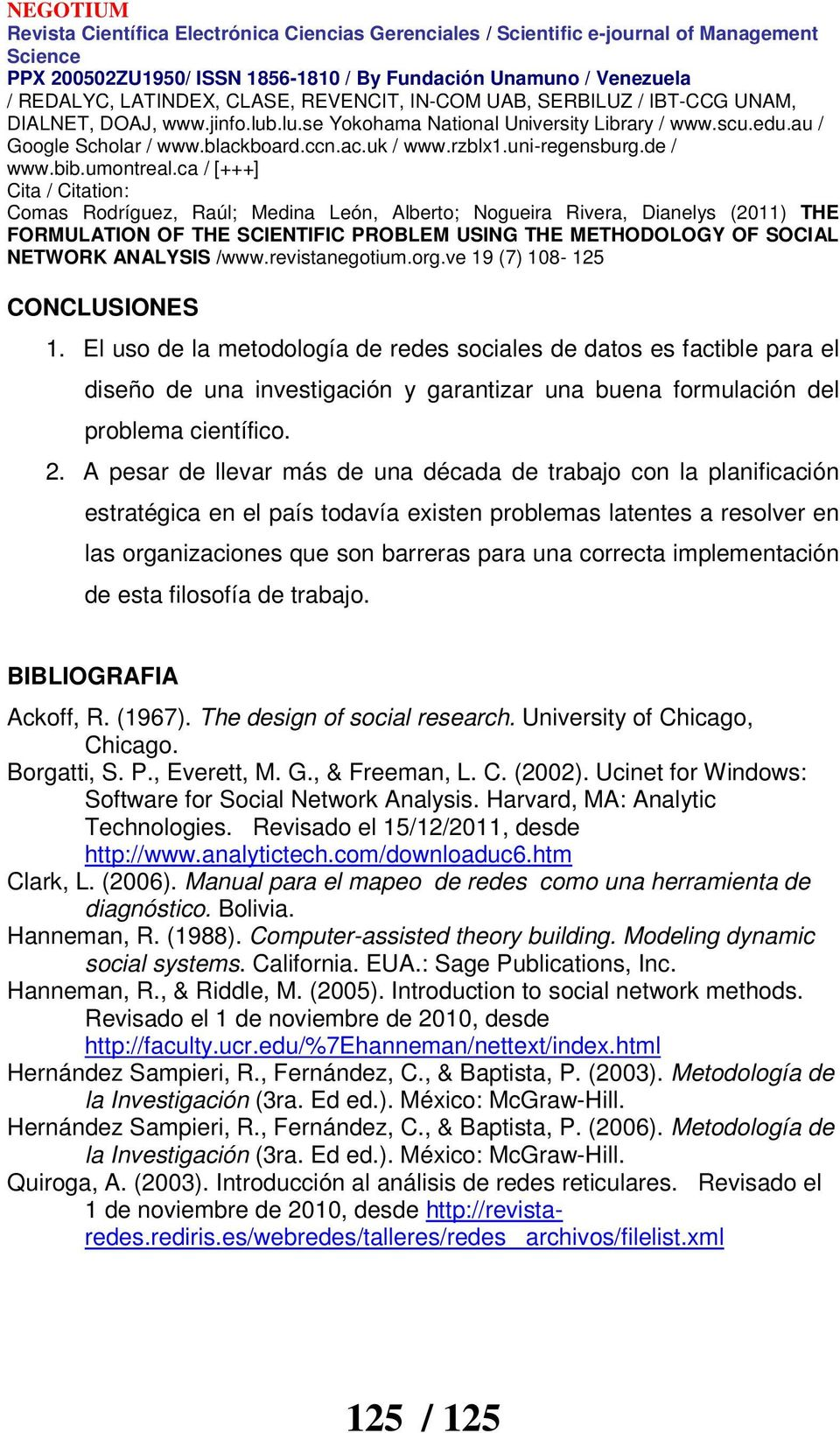 implementación de esta filosofía de trabajo. BIBLIOGRAFIA Ackoff, R. (1967). The design of social research. University of Chicago, Chicago. Borgatti, S. P., Everett, M. G., & Freeman, L. C. (2002).