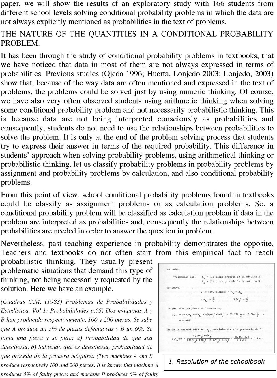 It has been through the study of conditional probability problems in textbooks, that we have noticed that data in most of them are not always expressed in terms of probabilities.