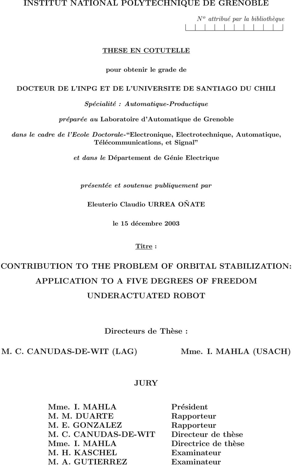 Département de Génie Electrique présentée et soutenue publiquement par Eleuterio Claudio URREA OÑATE le 15 décembre 2003 Titre : CONTRIBUTION TO THE PROBLEM OF ORBITAL STABILIZATION: APPLICATION TO A