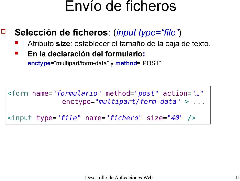 En la declaración del formulario: enctype= multipart/form-data y method= POST <form