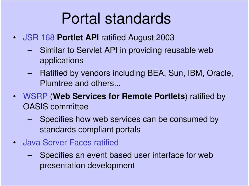.. WSRP (Web Services for Remote Portlets) ratified by OASIS committee Specifies how web services can be