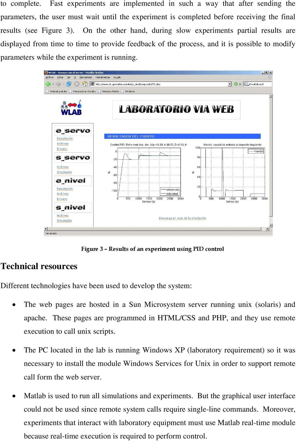 Figure 3 Results of an experiment using PID control Technical resources Different technologies have been used to develop the system: The web pages are hosted in a Sun Microsystem server running unix