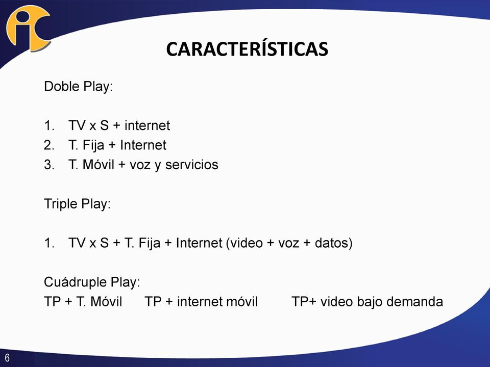Fija + Internet (video + voz + datos) Cuádruple Play: TP + T.