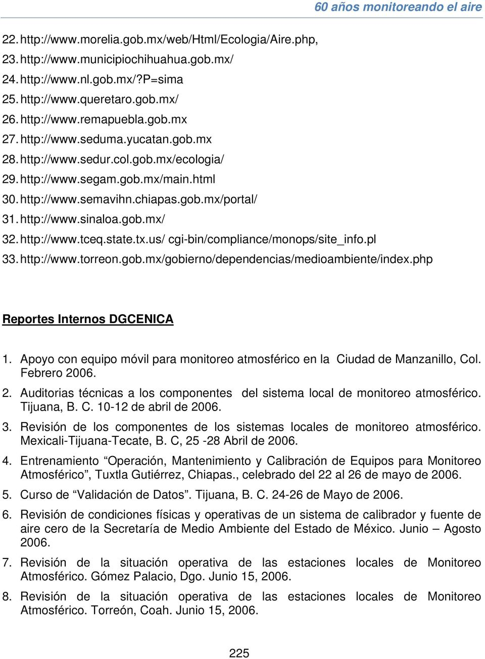 http://www.tceq.state.tx.us/ cgi-bin/compliance/monops/site_info.pl 33. http://www.torreon.gob.mx/gobierno/dependencias/medioambiente/index.php Reportes Internos DGCENICA 1.