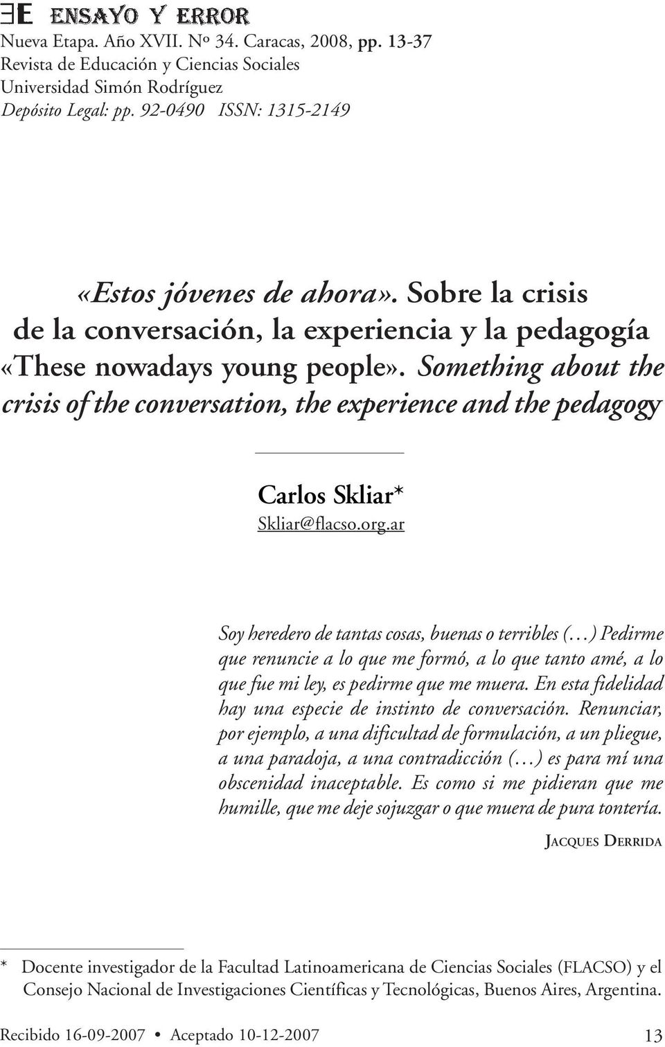 Something about the crisis of the conversation, the experience and the pedagogy Carlos Skliar* Skliar@flacso.org.