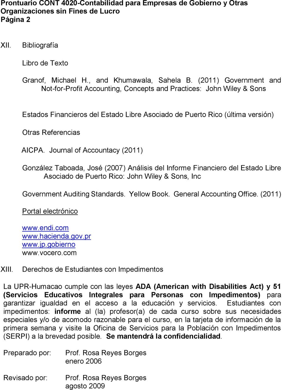 Journal of Accountacy (2011) González Taboada, José (2007) Análisis del Informe Financiero del Estado Libre Asociado de Puerto Rico: John Wiley & Sons, Inc Government Auditing Standards. Yellow Book.