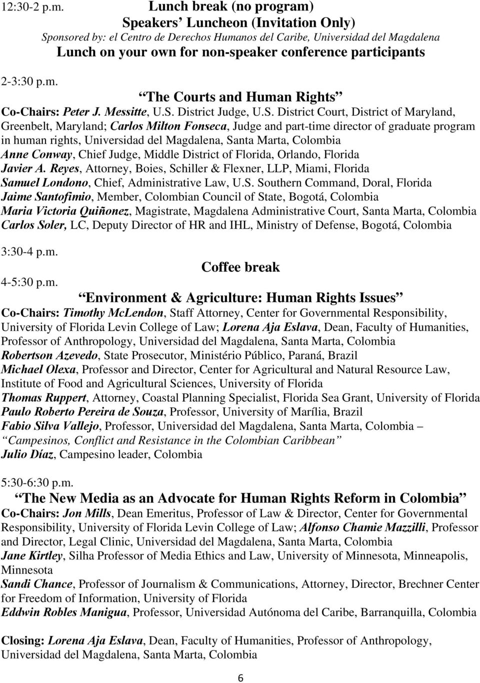 participants 2-3:30 p.m. The Courts and Human Rights Co-Chairs: Peter J. Messitte, U.S.