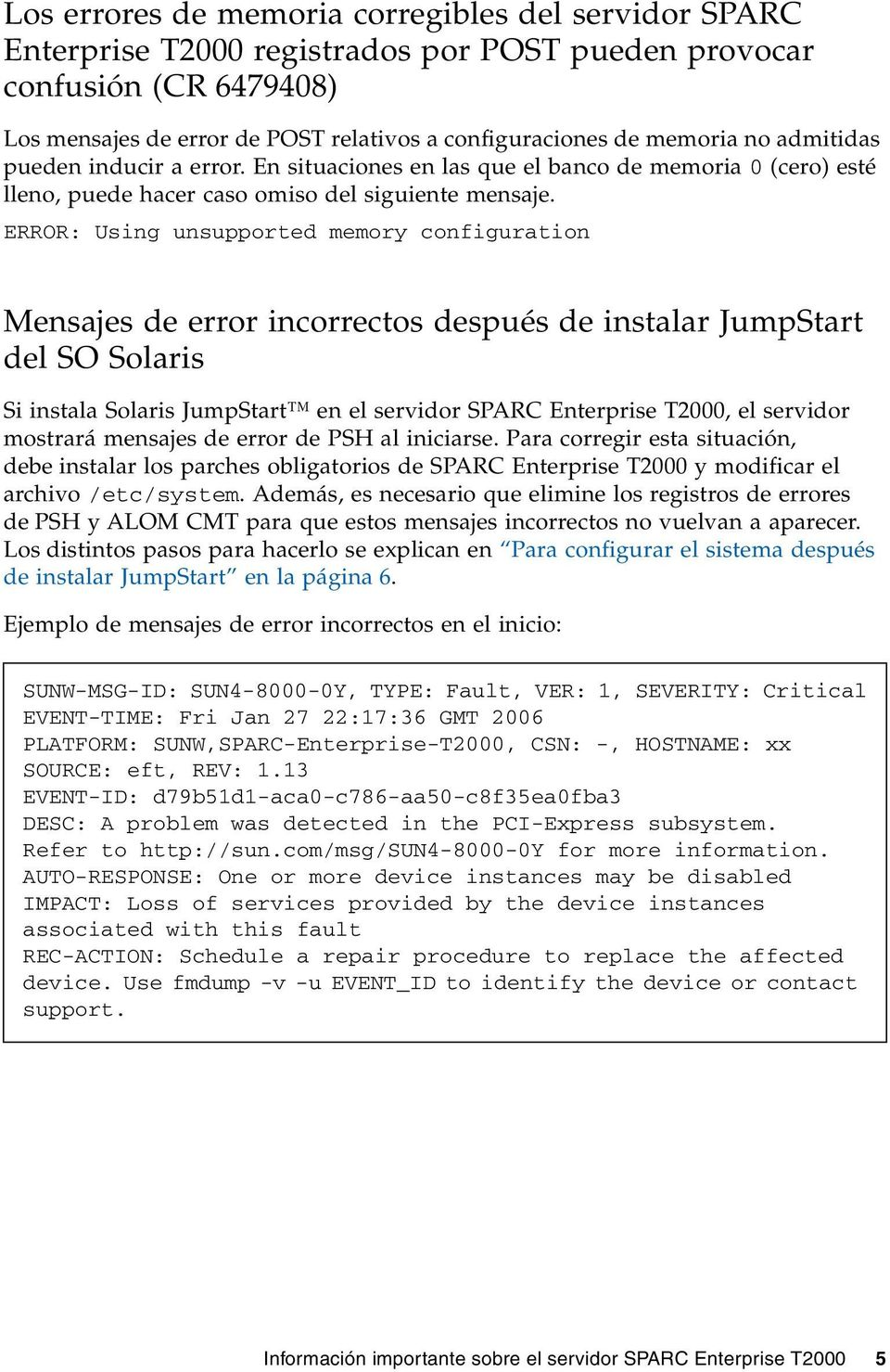 ERROR: Using unsupported memory configuration Mensajes de error incorrectos después de instalar JumpStart del SO Solaris Si instala Solaris JumpStart en el servidor SPARC Enterprise T2000, el